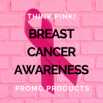 Think Pink! Breast Cancer Awareness Promo Products