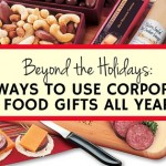 5 Ways to Use Corporate Food Gifts All Year