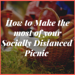 How to Make the Most of your Socially Distanced Picnic